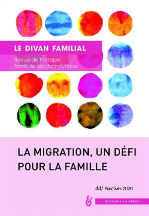 Divan familial (Le). n° 44, La migration, un défi pour la famille