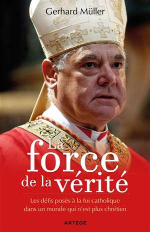 La force de la vérité : les défis posés à la foi catholique dans un monde qui n'est plus chrétien