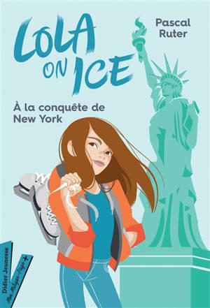 Lola on ice. Volume 3, A la conquête de New York