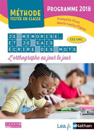 Je mémorise et je sais écrire des mots : l'orthographe au jour le jour, CE2-CM1 : programme 2018