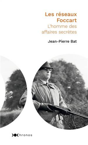 Les réseaux Foccart : l'homme des affaires secrètes