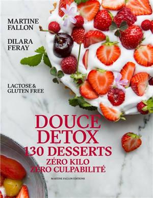 Douce detox : 130 desserts, zéro kilo, zéro culpabilité