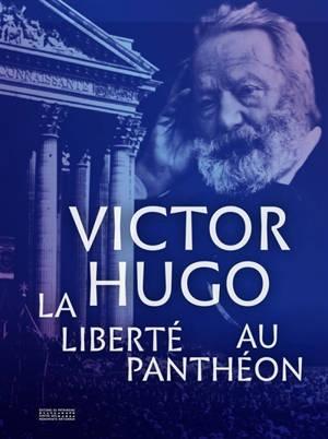Victor Hugo : la liberté au Panthéon : exposition, Paris, Centre culturel du Panthéon, du 4 décembre 2020 au 14 mars 2021