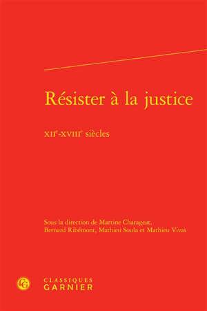 Résister à la justice : XIIe-XVIIIe siècles