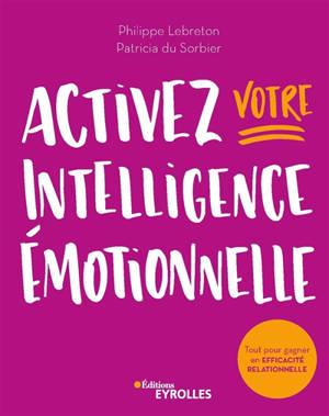 Activez votre intelligence émotionnelle : tout pour gagner en efficacité relationnelle