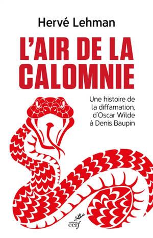 L'air de la calomnie : une histoire de la diffamation, d'Oscar Wilde à Denis Baupin