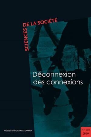 Sciences de la société. n° 103, Déconnexion des connexions
