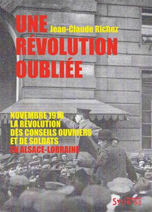 Une révolution oubliée : novembre 1918, la révolution des conseils ouvriers et de soldats en Alsace-Lorraine