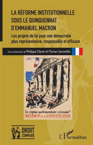 La réforme institutionnelle sous le quinquennat d'Emmanuel Macron : les projets de loi pour une démocratie plus représentative, responsable et efficace