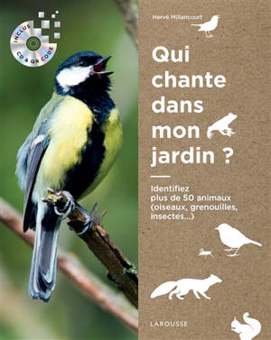 Qui chante dans mon jardin ? : identifiez plus de 50 animaux (oiseaux, grenouilles, insectes...)