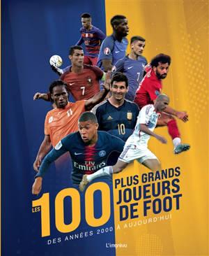 Les 100 plus grands joueurs de foot des années 2000 à aujourd'hui