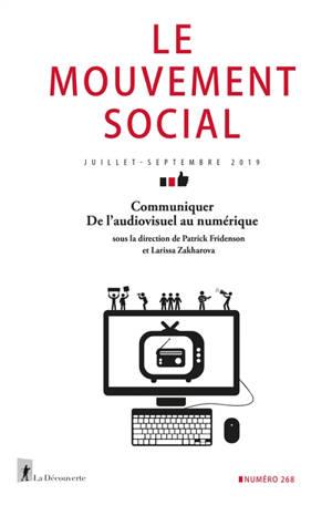 Mouvement social (Le). n° 268, Communiquer : de l'audiovisuel au numérique