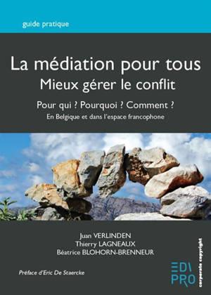 La médiation pour tous : mieux gérer le conflit, pour qui ? Pourquoi ? Comment ? : en Belgique et au-delà des frontières