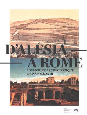 D'Alésia à Rome : l'aventure archéologique de Napoléon III : exposition, Saint-Germain-en-Laye, Musée d'archéologie nationale, du 28 mars au 15 juillet 2020