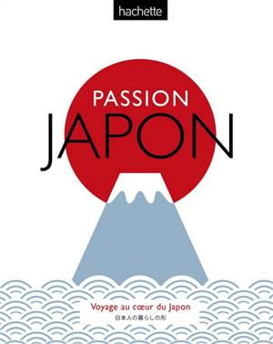 Passion Japon : voyage au coeur du Japon