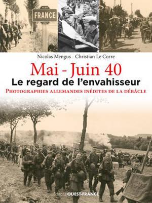 Mai-juin 40 : le regard de l'envahisseur : photographies allemandes inédites de la débâcle