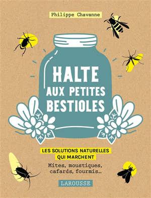 Halte aux petites bestioles : les solutions naturelles qui marchent : mites, moustiques, cafards, fourmis...