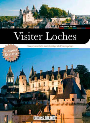 Visiter Loches : un ensemble architectural d'exception : histoire & visite