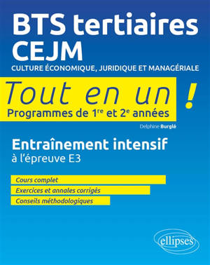 BTS tertiaires, CEJM, programmes 1re et 2e années : culture économique, juridique et managériale : tout en un, entraînement intensif à l'épreuve E3