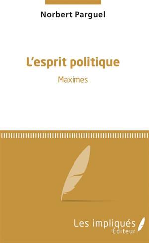 L'esprit politique : maximes