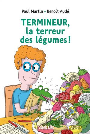 Termineur, la terreur des légumes