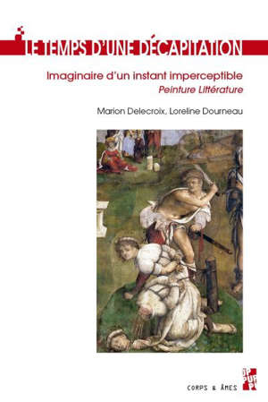 Le temps d'une décapitation : imaginaire d'un instant imperceptible : peinture, littérature