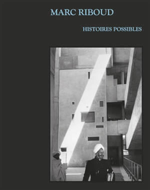 Marc Riboud : histoires possibles