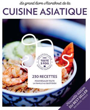 Le grand livre Marabout de la cuisine asiatique : 230 recettes pour découvrir toutes les saveurs de l'Asie