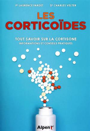 Les corticoïdes : tout savoir sur la cortisone : informations et conseils pratiques