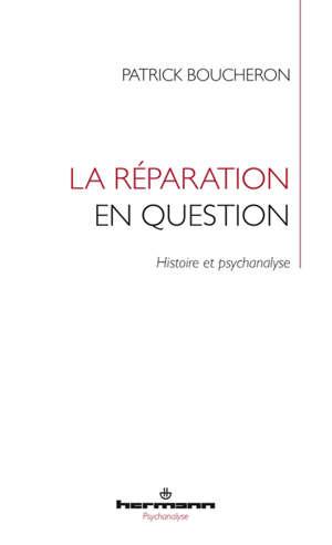 La réparation en question : histoire et psychanalyse