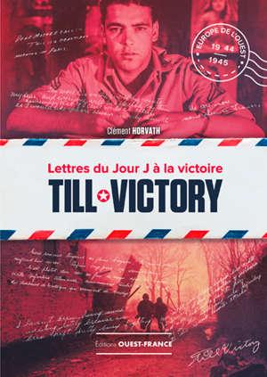 Till victory : lettres du jour J à la victoire