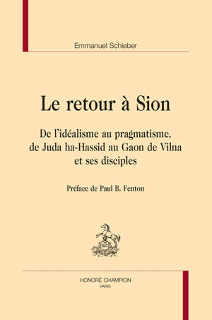 Le retour à Sion : de l'idéalisme au pragmatisme, de Juda ha-Hassid au Gaon de Vilna et ses disciples