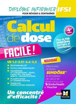 Calcul de dose facile ! : UE 1.3, 2.11, 4.4, 5.5 : diplôme infirmier, IFSI