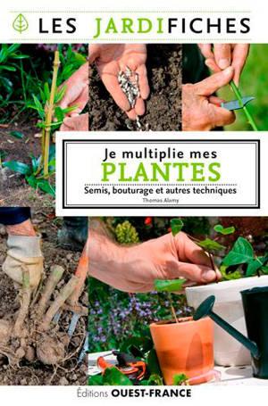 Je multiplie mes plantes : semis, bouturage et autres techniques