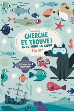 Cherche et trouve ! avec Miro le loup : à la mer : un livre de jeux d'observation