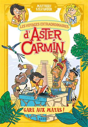 Les voyages extraordinaires d'Aster Carmin, Gare aux Mayas !