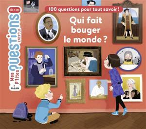 Qui fait bouger le monde ? : 100 questions pour tout savoir !