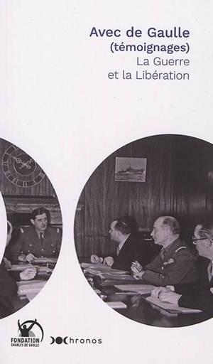Avec de Gaulle (témoignages), La guerre et la Libération