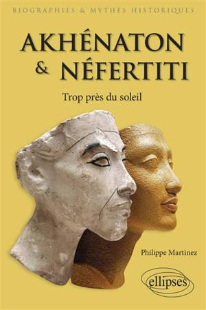 Akhénaton et Néfertiti : trop près du soleil