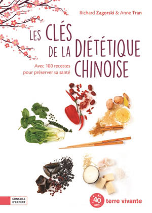 Les clés de la diététique chinoise : avec 100 recettes pour préserver sa santé