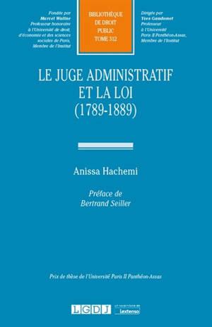 Le juge administratif et la loi : 1789-1889