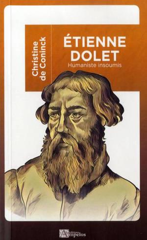 Etienne Dolet : 1509-1546 : humaniste insoumis