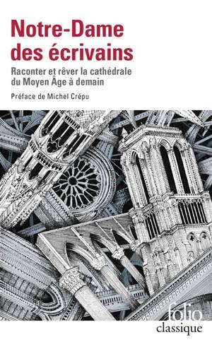 Notre-Dame des écrivains : raconter et rêver la cathédrale du Moyen Age à demain