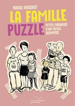 La famille puzzle : petites chroniques d'une famille recomposée