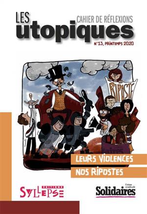 Utopiques (Les) : cahier de réflexions. n° 13, Leurs violences, nos ripostes