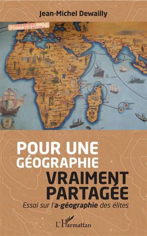 Pour une géographie vraiment partagée : essai sur l'a-géographie des élites