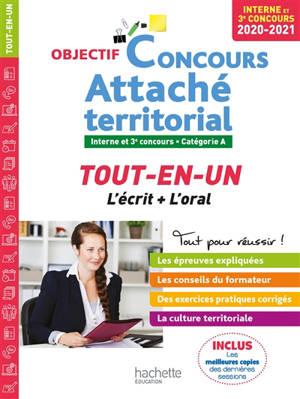 Attaché territorial : tout-en-un, l'écrit + l'oral : interne et 3e concours, catégorie A, 2020-2021