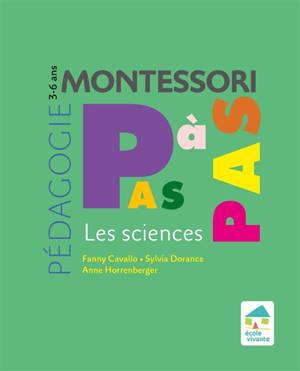 Montessori pas à pas : les sciences : 3-6 ans