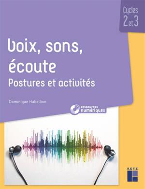 Voix, sons, écoute : postures et activités : cycles 2 et 3 + ressources audio