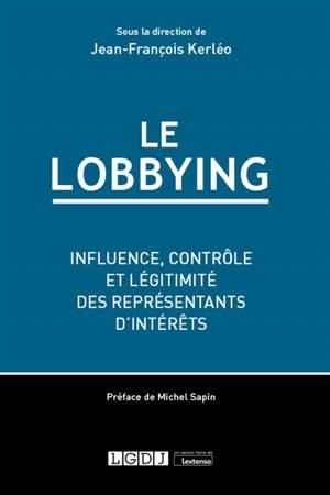 Le lobbying : influence, contrôle et légitimité des représentants d'intérêts